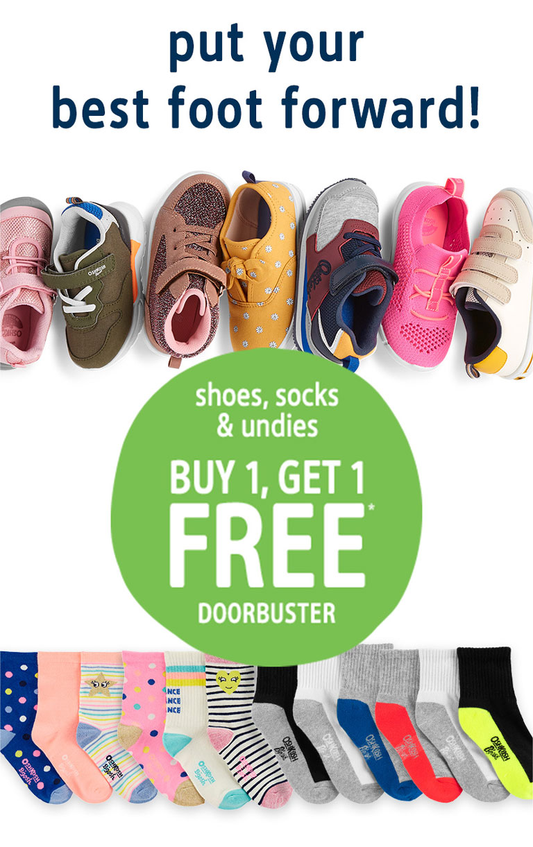 put your best foot forward! shoes, socks & undies BUY 1, GET 1 FREE* DOORBUSTER