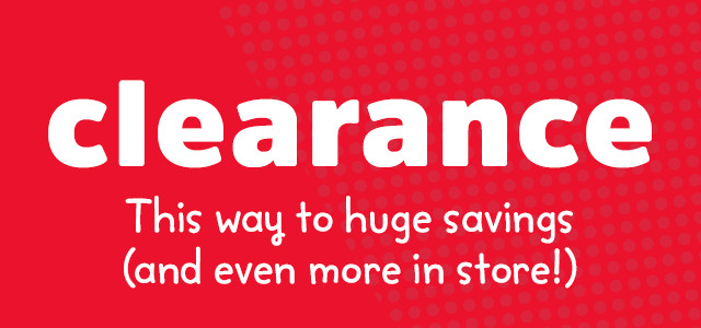 CLEARANCE | This way to huge savings (and even more in store!)
