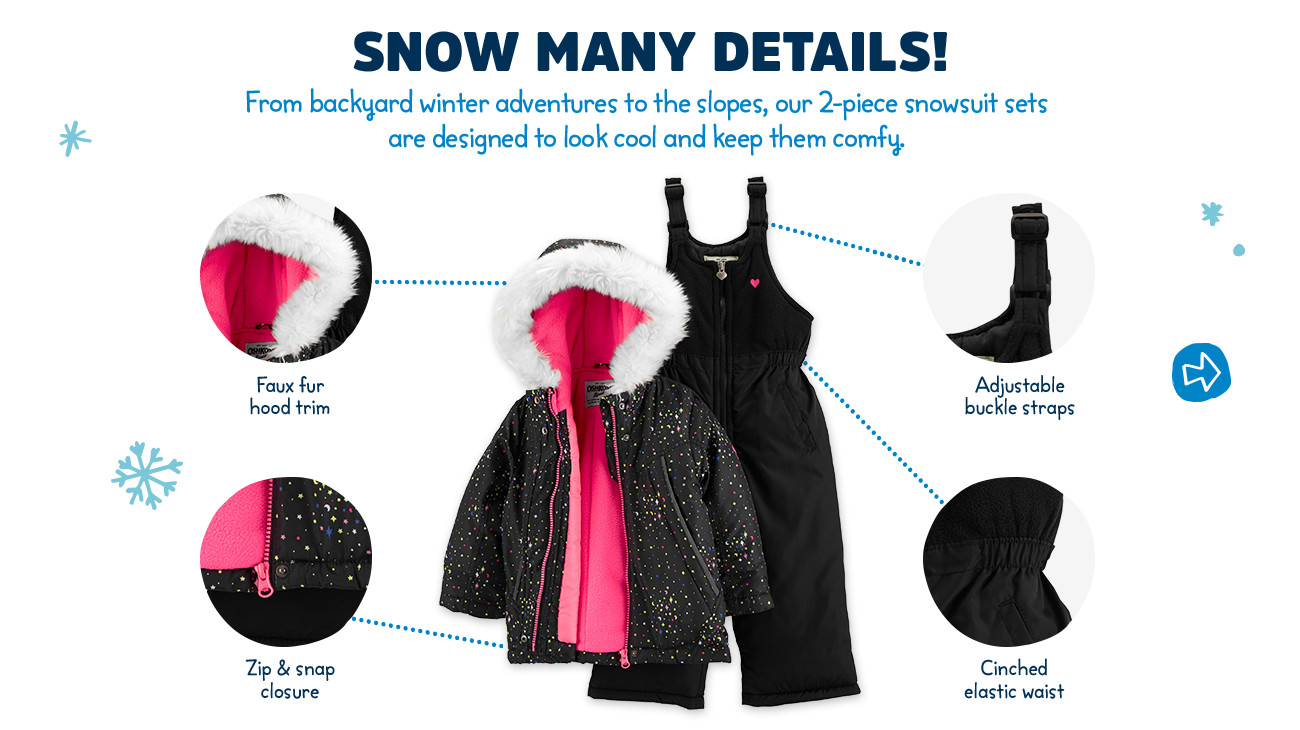 SNOW MANY DETAILS! From backyard adventures to the slopes, our 2-piece snowsuit sets are designed to look cool and keep them comfy. Faux fur hood trim | Zip & snap closure | Adjustable buckle straps | Cinched elastic waist