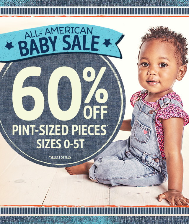 ALL-AMERICAN BABY SALE - 60% OFF PINT-SIZED PIECES* SIZES 0-5T *SELECT STYLES.