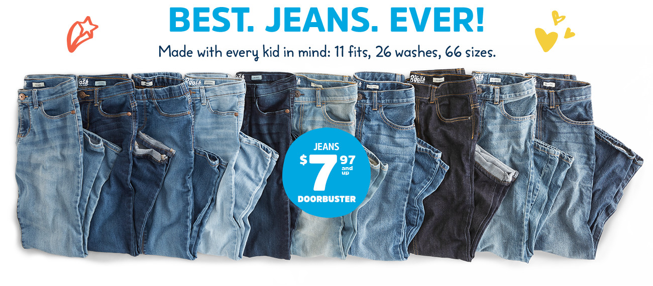 BEST. JEANS. EVER! Made with every kid in mind: 11 fits, 26 washes, 66 sizes. JEANS $7.97 and up DOORBUSTER