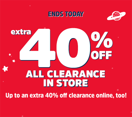 ENDS TODAY | an extra 40% OFF ALL CLEARANCE IN STORE | Up to an extra 40% off clearance online, too!