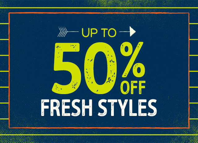 UP TO 50% OFF FRESH STYLES