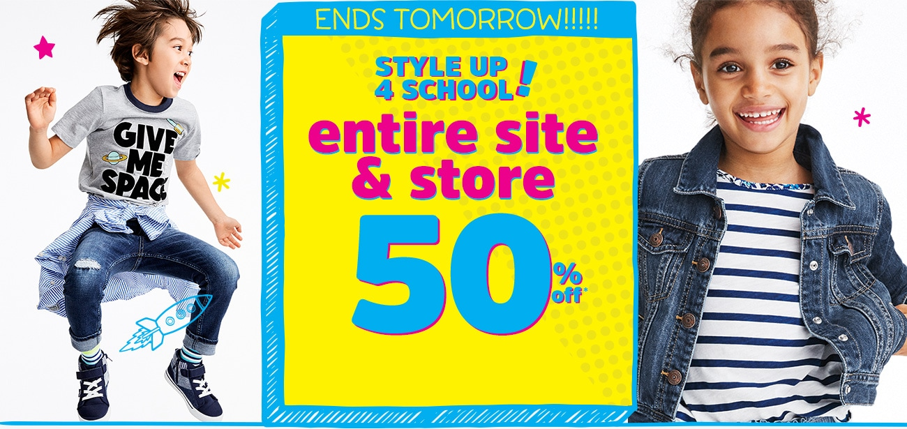 Ends Tomorrow!!!! Style Up 4 School - entire site & store 50% off* | savings based on msrp. exclusions apply!