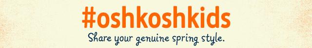 #oshkoshkids. Share your genuine spring style.