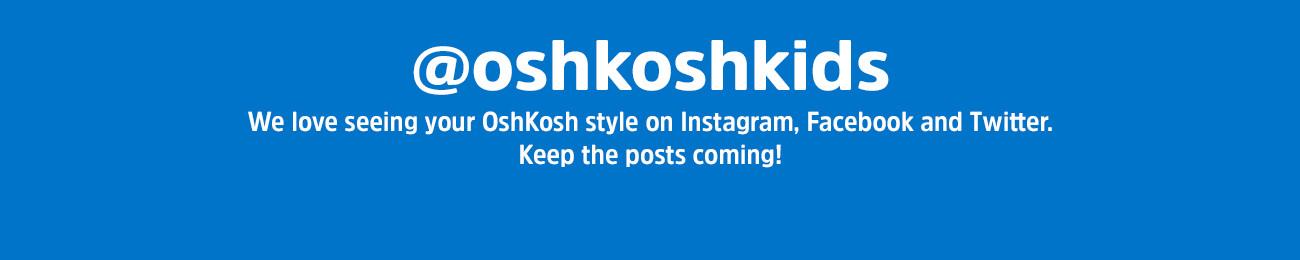 @oshkoshkids | We love seeing your OshKosh style on Instagram, Facebook and Twitter. Keep the posts coming!