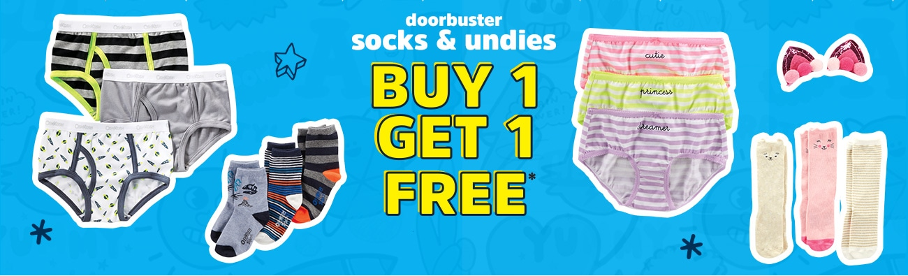 doorbuster socks and undies - BUY 1 GET 1 FREE* | First item at MSRP. Additional items of equal or lesser value. Excludes clearance, non-Carter's and non-OshKosh branded footwear, flip flops and sneak peek.
