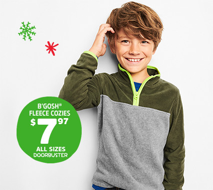 B'GOSH® FLEECE COZIES $7.97 ALL SIZES DOORBUSTER