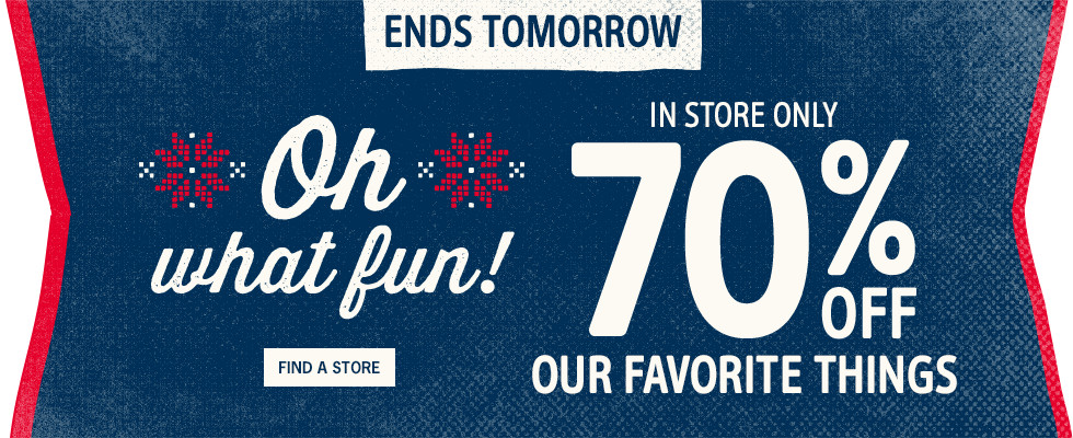 ENDS TOMORROW - Oh what fun! IN STORE ONLY 70% OFF OUR FAVORITE THINGS