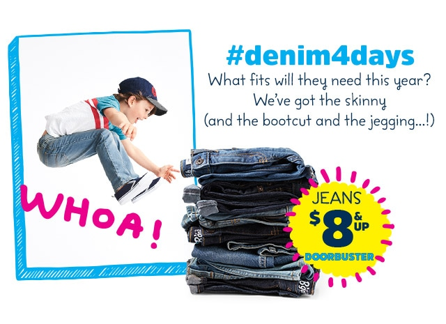#denim4days | What fits will they need this year? We've got the skinny (and the bootcut and the jegging...!) | JEANS $8 AND UP DOORBUSTER