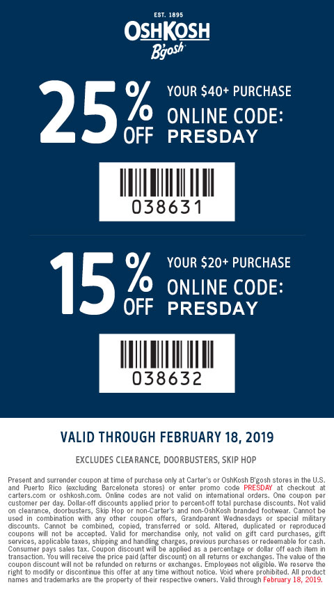 OshKosh B'gosh. EXTRA 25% off your $40+ purchase. 15% OFF YOUR $20+ PURCHASE. ONLINE CODE: PRESDAY. VALID THROUGH FEBRUARY 18, 2019. EXCLUDES CLEARANCE, DOORBUSTERS, SKIP HOP