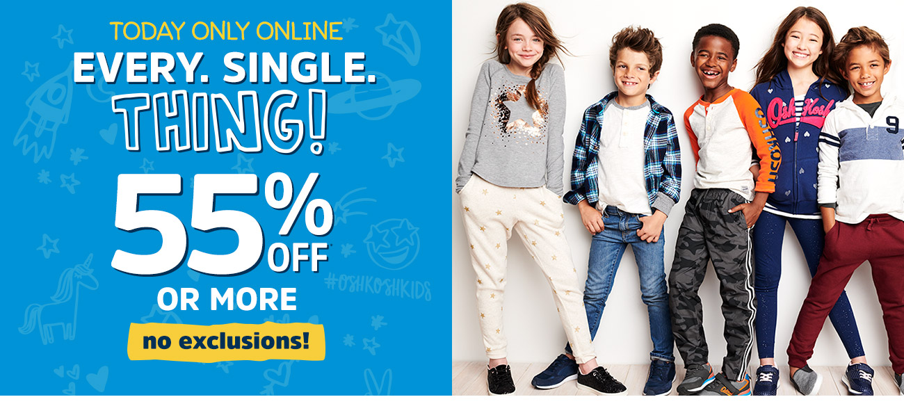 TODAY ONLY ONLINE | EVERY. SINGLE. THING! 55% OFF* OR MORE | no exclusions!