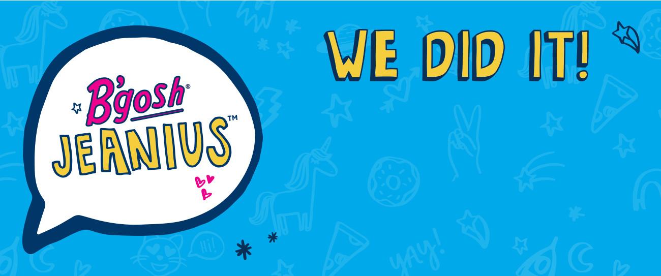 B'gosh JEANIUS CAMPAIGN | WE DID IT!