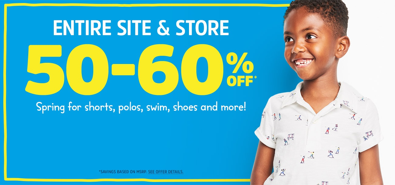 ENTIRE SITE AND STORE 50 - 60% OFF* | Spring for shorts, polos, swim, shoes and more! | *SAVINGS BASED ON MSRP. SEE OFFER DETAILS.
