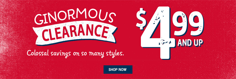 GINORMOUS CLEARANCE - $4.99 AND UP - Colossal savings on so many styles.