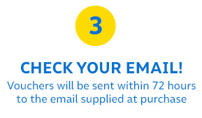 3 | CHECK YOUR EMAIL! Vouchers will be sent within 72 hours to the email supplied at purchase
