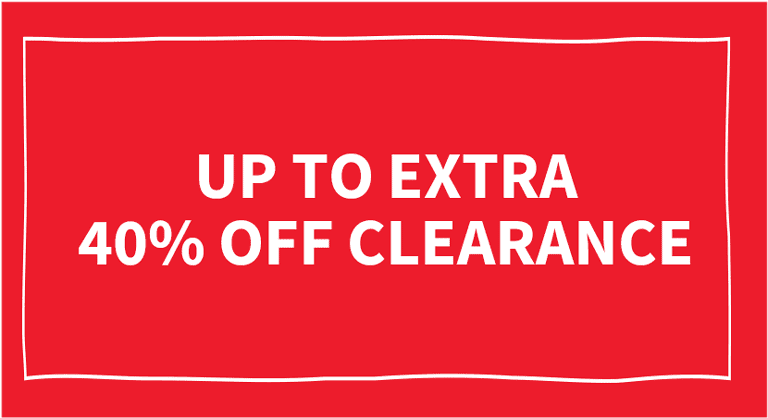 UP TO EXTRA 40% OFF CLEARANCE