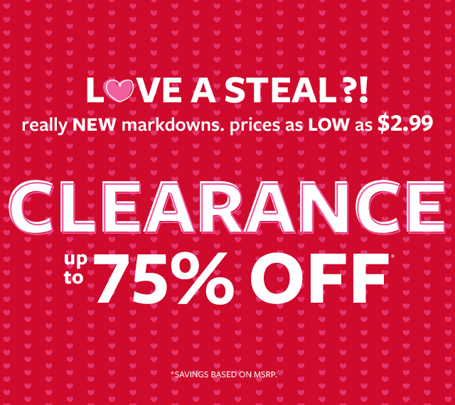 love a steal?! clearance up to 75% off msrp
