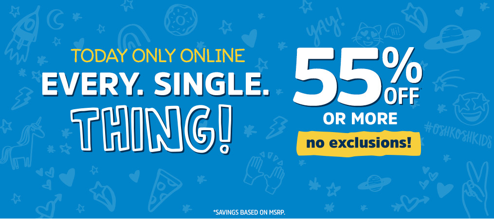 TODAY ONLY ONLINE | EVERY. SINGLE. THING! 55% OFF* OR MORE | no exclusions! | *SAVINGS BASED ON MSRP.