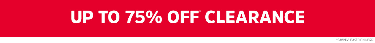 UP TO 75% OFF* CLEARANCE   *SAVINGS BASED ON MSRP.