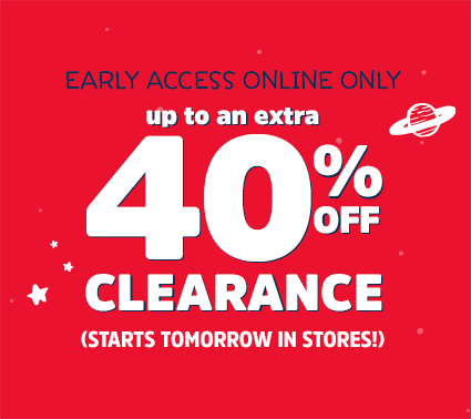 EARLY ACCESS ONLINE ONLY | up to an extra 40% OFF CLEARANCE (STARTS TOMORROW IN STORES)