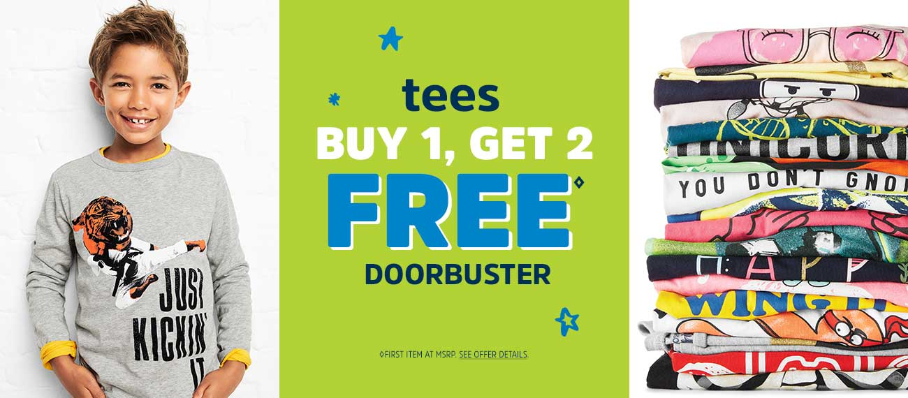 tees BUY 1, GET 2 FREE◊ DOORBUSTER | ◊FIRST ITEM AT MSRP. SEE OFFER DETAILS.