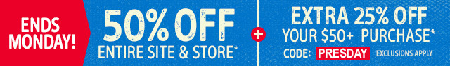 ENDS MONDAY! 50% OFF ENTIRE SITE AND STORE + EXTRA 25% OFF YOUR $50+ PURCHASE* CODE: PRESDAY. * EXCLUSIONS APPLY.