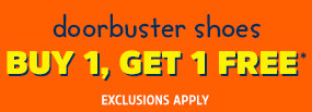 doorbuster shoes BUY 1, GET 1 FREE* EXCLUSIONS APPLY