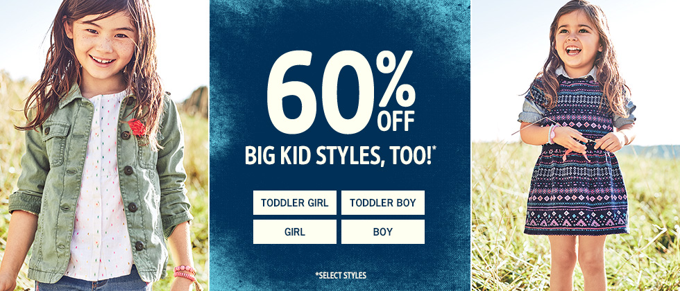 60% OFF BIG KID STYLES, TOO! *SELECT STYLES.