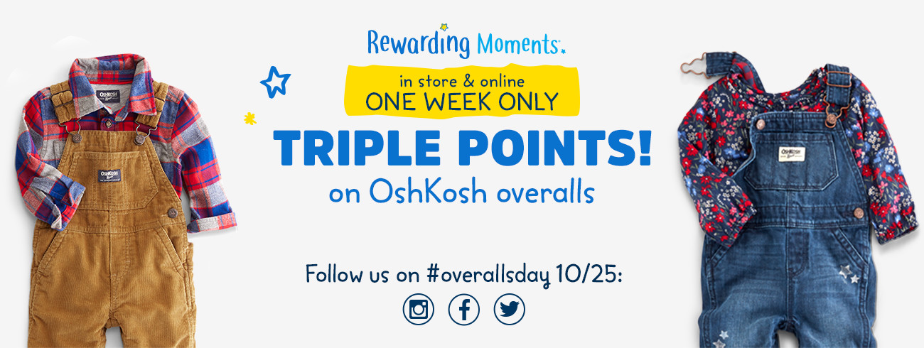 Rewarding Moments | in store & online ONE WEEK ONLY | TRIPLE POINTS! on OshKosh overalls | Follow us on #overallsday 10/25: Instagram | Facebook | Twitter