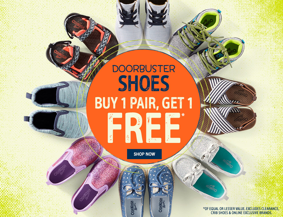 DOORBUSTER SHOES BUY 1 PAIR, GET 1 FREE * OF EQUAL OR LESSER VALUE. EXCLUDES CLEARANCE, CRIB SHOES AND ONLINE EXCLUSIVE BRANDS.