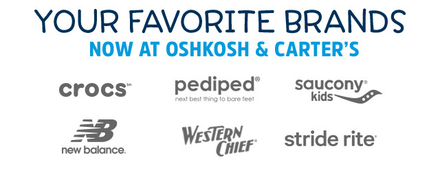 OUR FAVORITE BRANDS NOW AT OSHKOSH AND CARTER'S | crocs | new balance | pediped | WESTERN CHIEF | saucony kids | stride rite