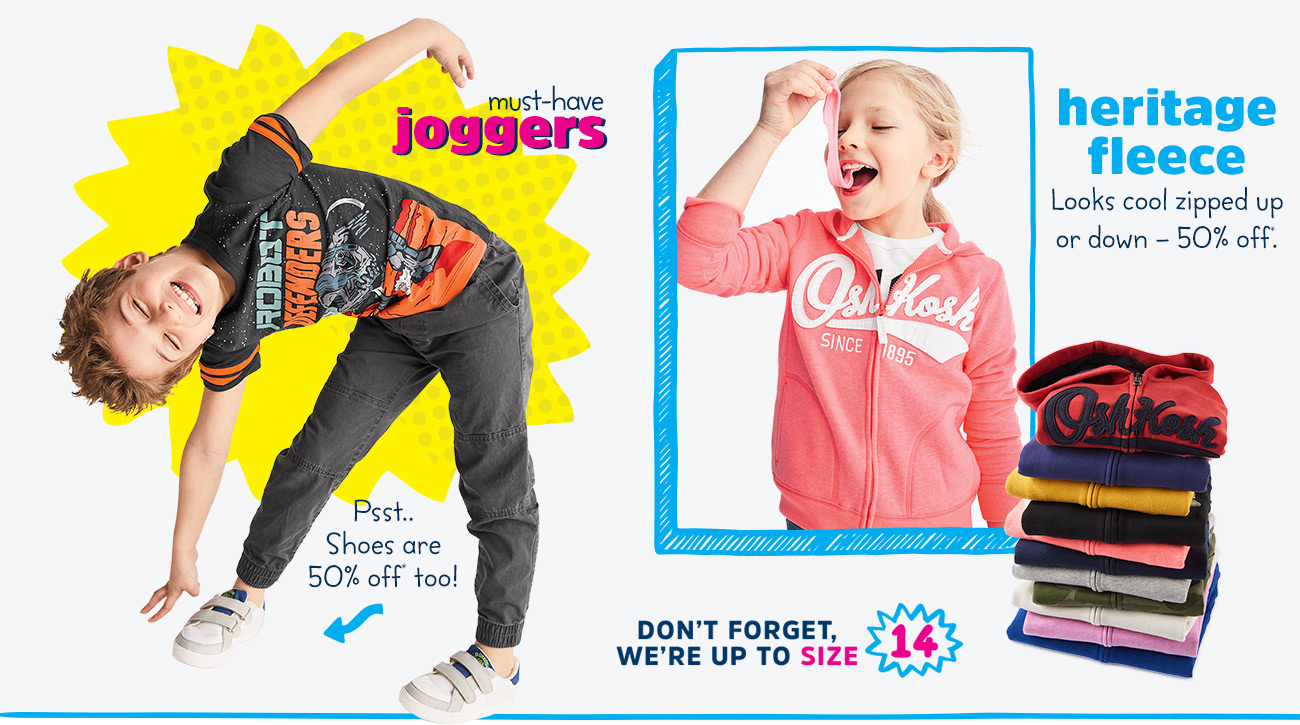 must-have joggers Psst..shoues are 50% off too! | heritage fleece looks cool zipped up or down - 50% off. | don't forget, we're up to size 14