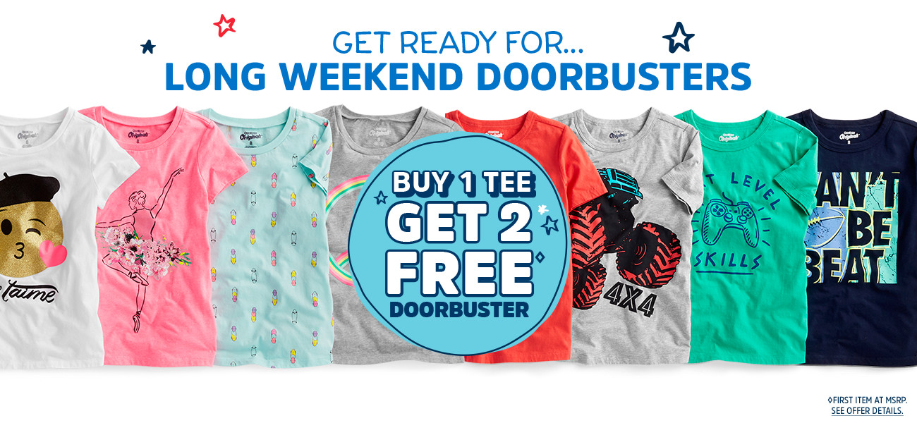GET READY FOR... LONG WEEKEND DOORBUSTERS | BUY 1 TEE GET 2 FREE◊ DOORBUSTER | ◊FIRST ITEM AT MSRP. SEE OFFER DETAILS.