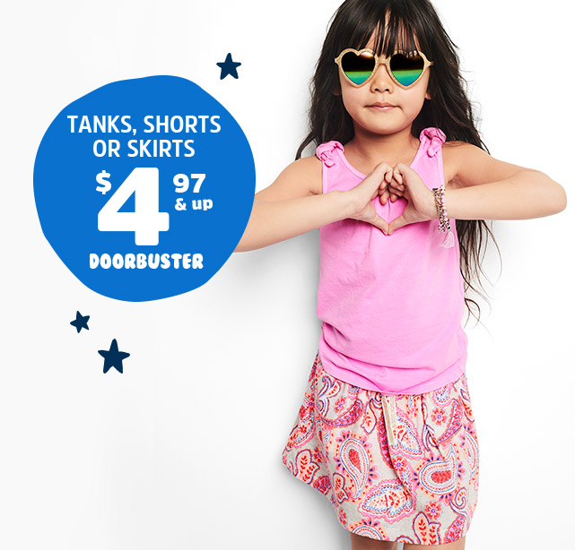 TANKS, SHORTS OR SKIRTS $4.97 & up DOORBUSTER
