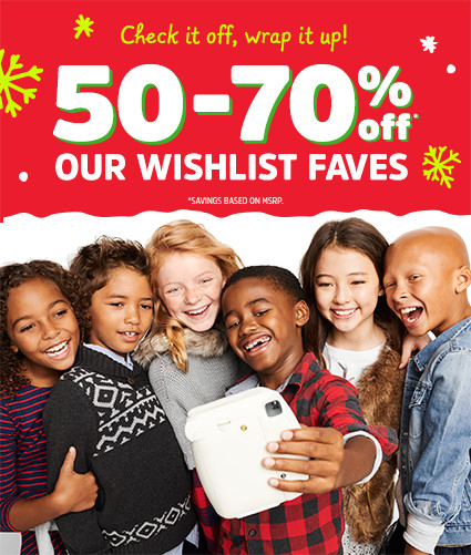 Check it off, wrap it up! 50-70% off* OUR WISHLIST FAVES | *SAVINGS BASED ON MSRP.