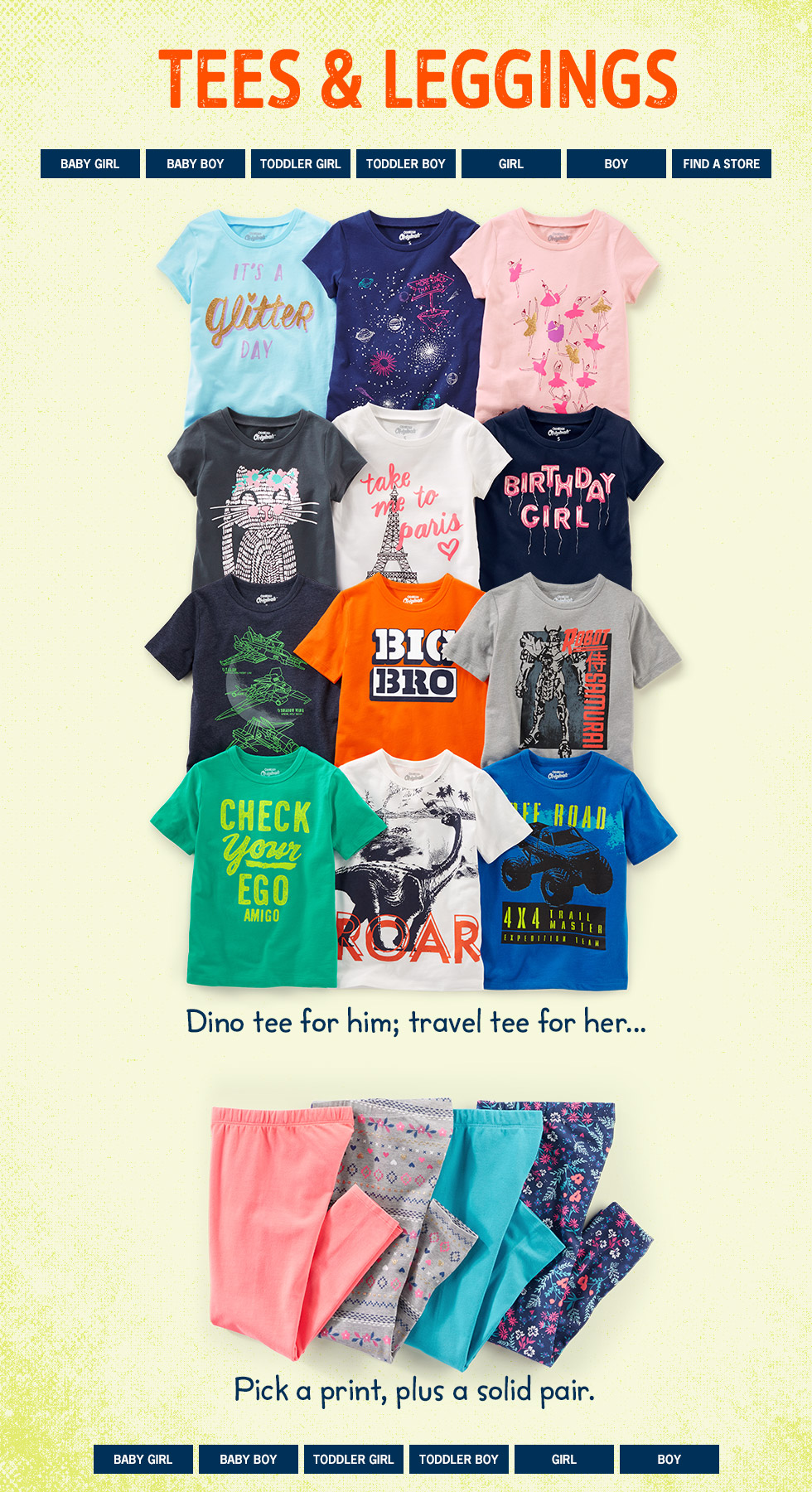 SPRING FOR IT! Stock up on tees and leggings. Dino tee for him; travel tee for her... Pick a print, plus a solid pair.