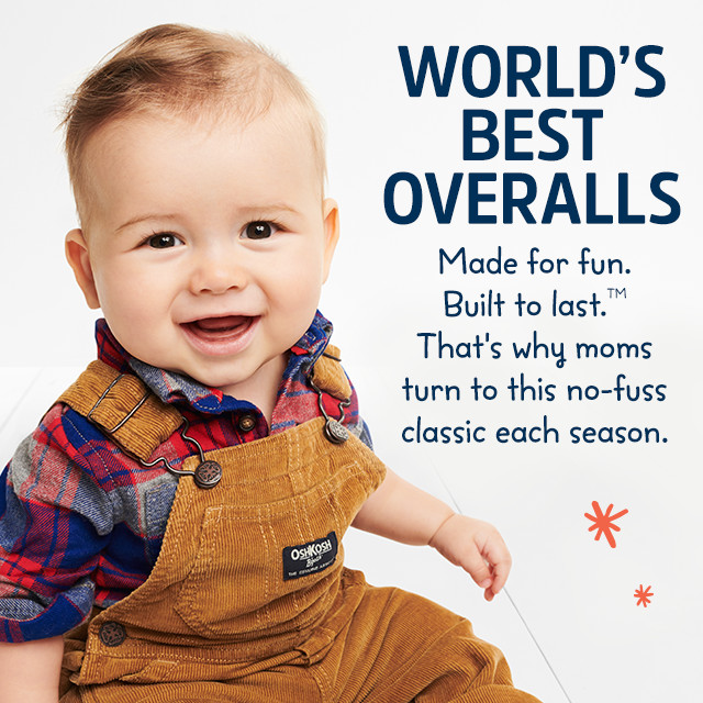 WORLD'S BEST OVERALLS | Made for fun. Built to last.™ That's why moms turn to this no-fuss classic each season.