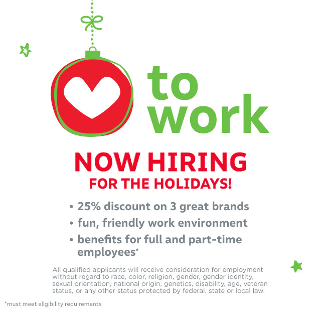 ♥to work -  you'll love it:*25% off employee discount on 3 great brands * fun, friendlly work environment * benefits for full and part-time employees - APPLY NOW